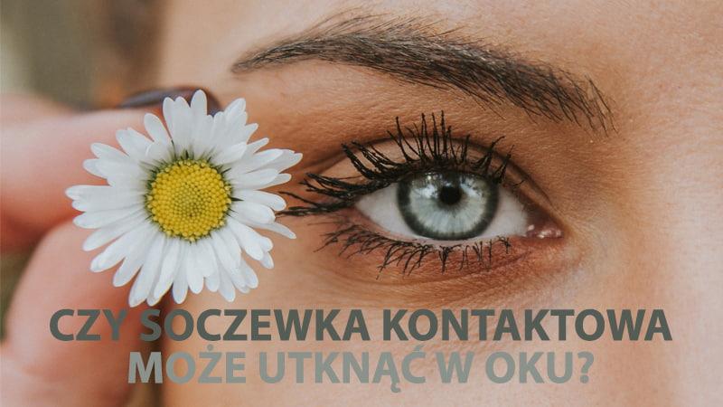 Czy soczewka kontaktowa może utknąć w oku?
